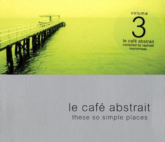 Raphaël Marionneau - Le Café Abstrait Volume 3 - These So Simple Places
